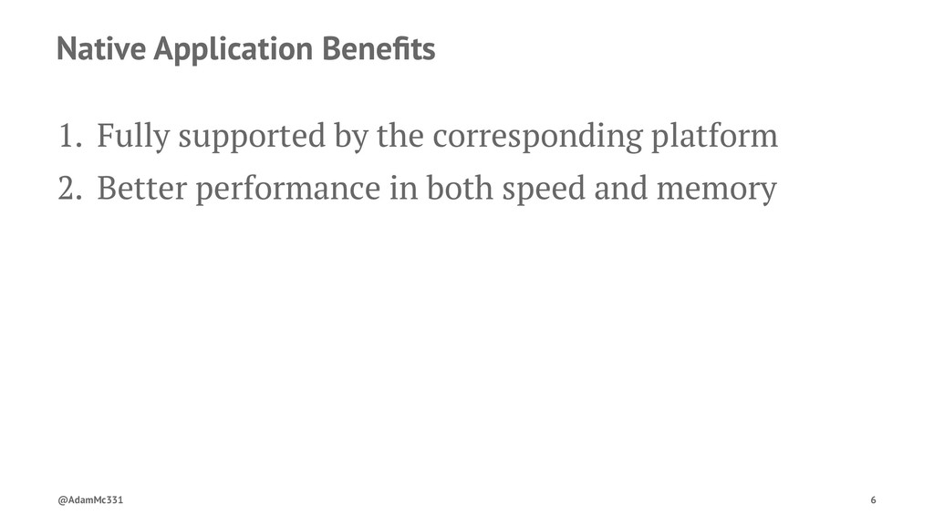 Native Application Benefits 1. Fully supported b...