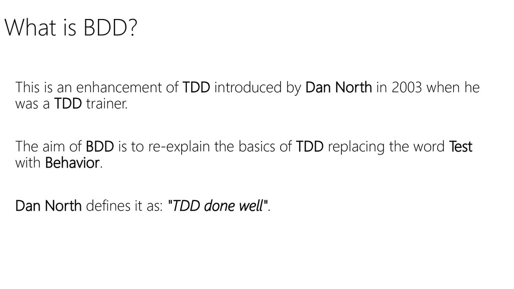 What is BDD? This is an enhancement of TDD intr...