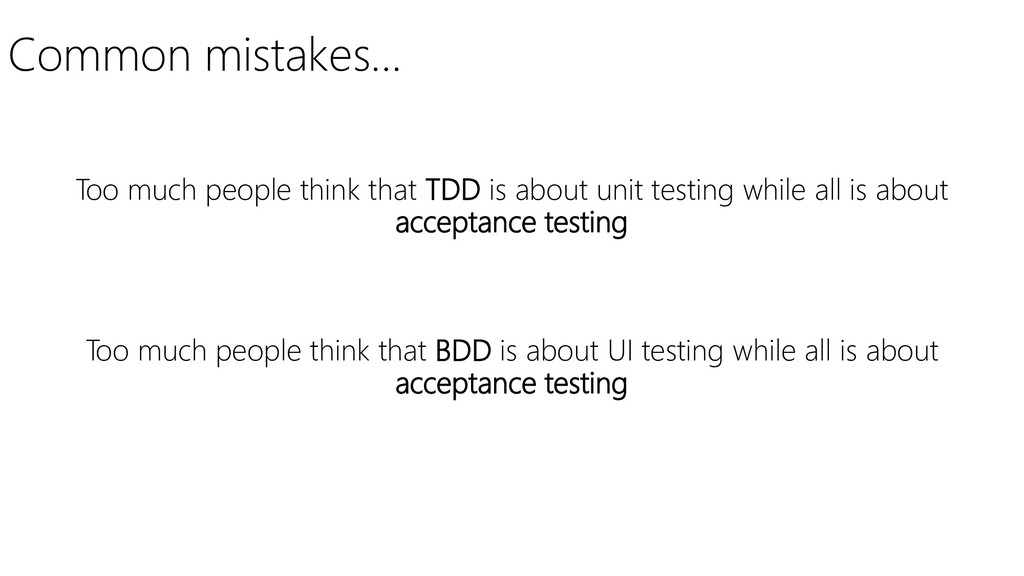 Common mistakes… Too much people think that TDD...