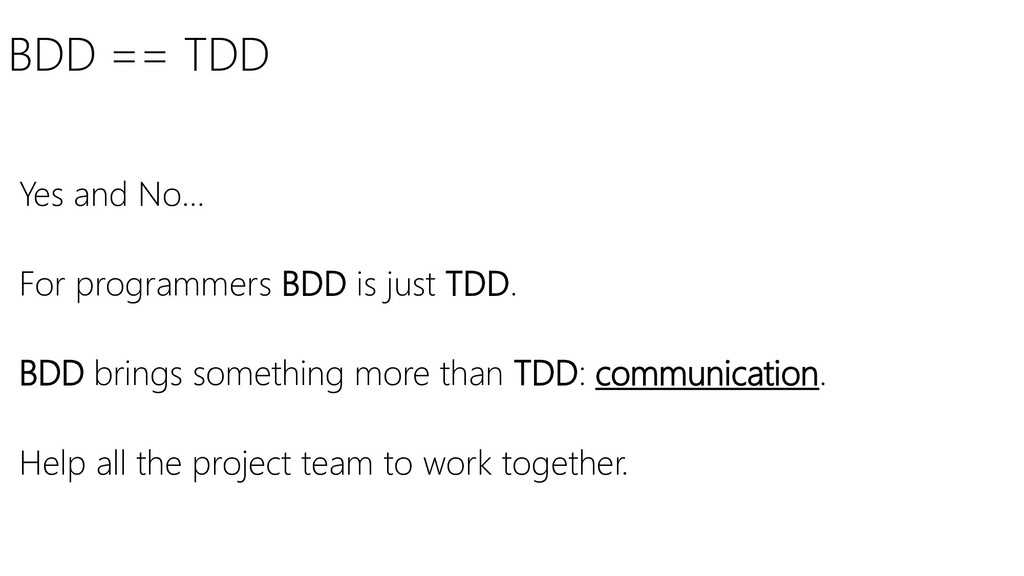 BDD == TDD Yes and No… For programmers BDD is j...
