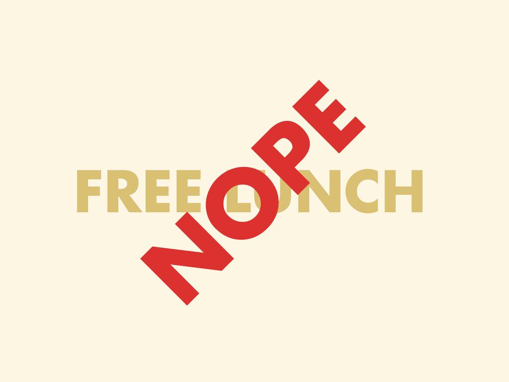 FREE LUNCH N O PE
