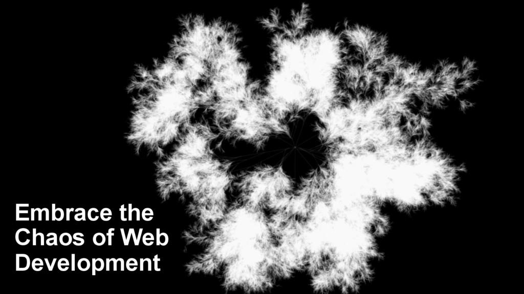 Embrace the Chaos of Web Development