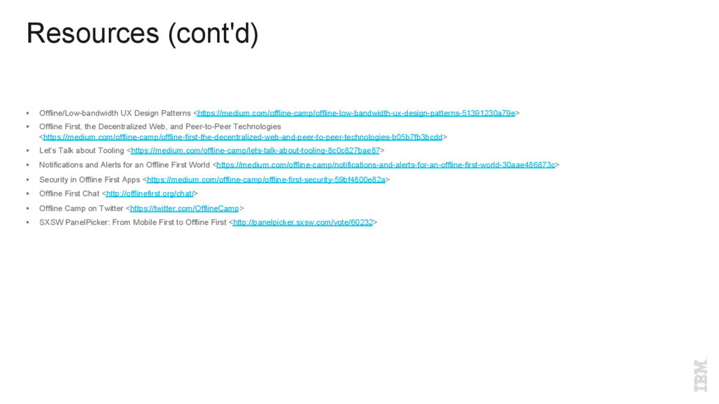 Resources (cont'd) § Offline/Low-bandwidth UX ...