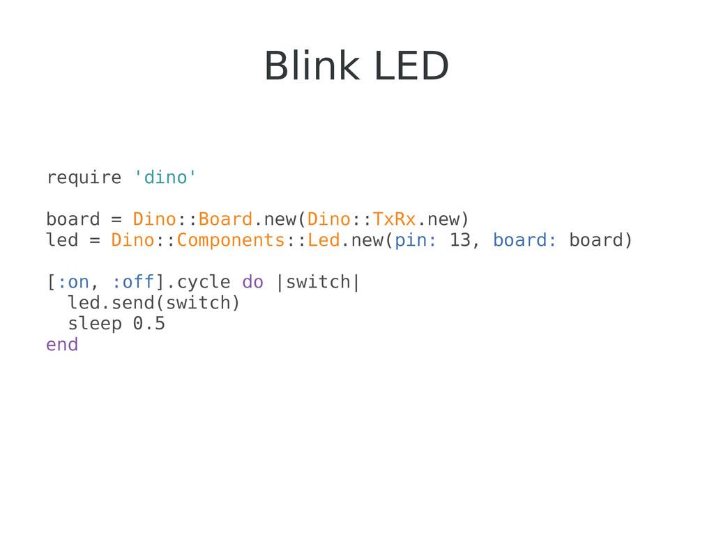Blink LED require 'dino' board = Dino::Board.ne...