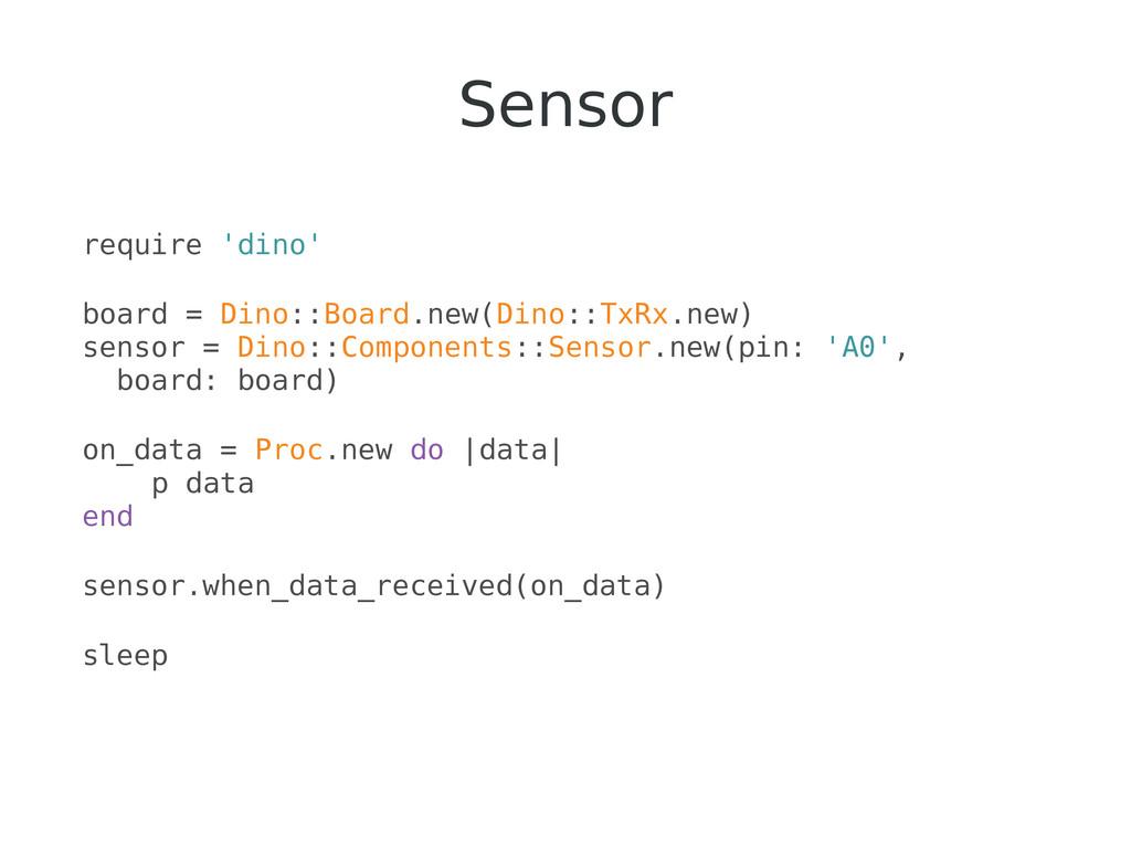 Sensor require 'dino' board = Dino::Board.new(D...