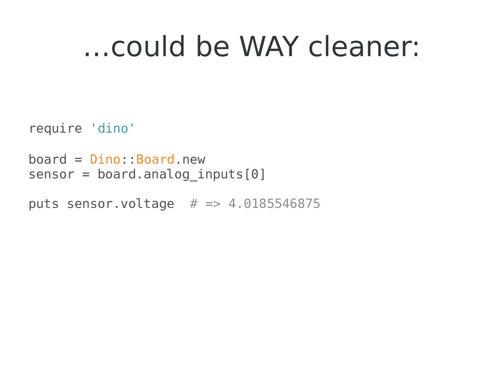 …could be WAY cleaner: require 'dino' board = D...