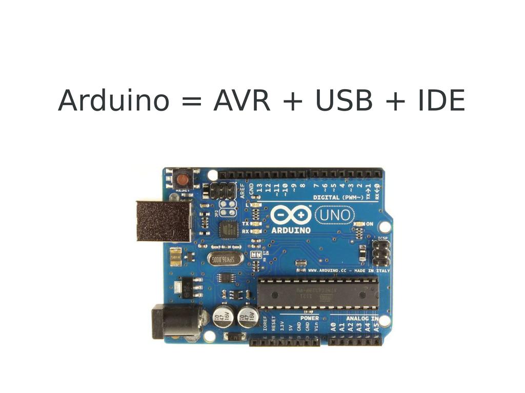 Arduino = AVR + USB + IDE