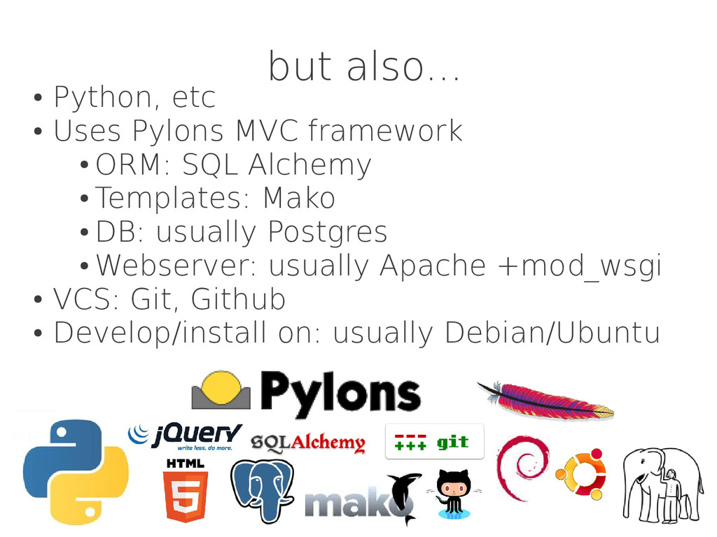 but also... ● Python, etc ● Uses Pylons MVC fra...