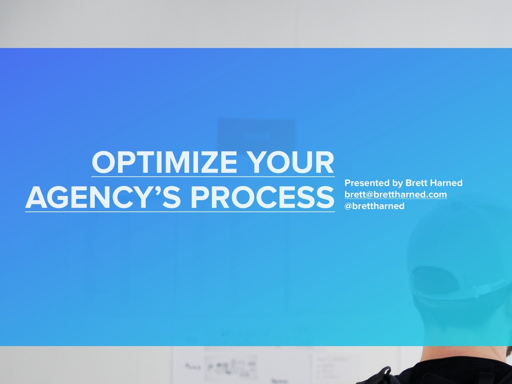 OPTIMIZE YOUR AGENCY'S PROCESS  Presented by B...