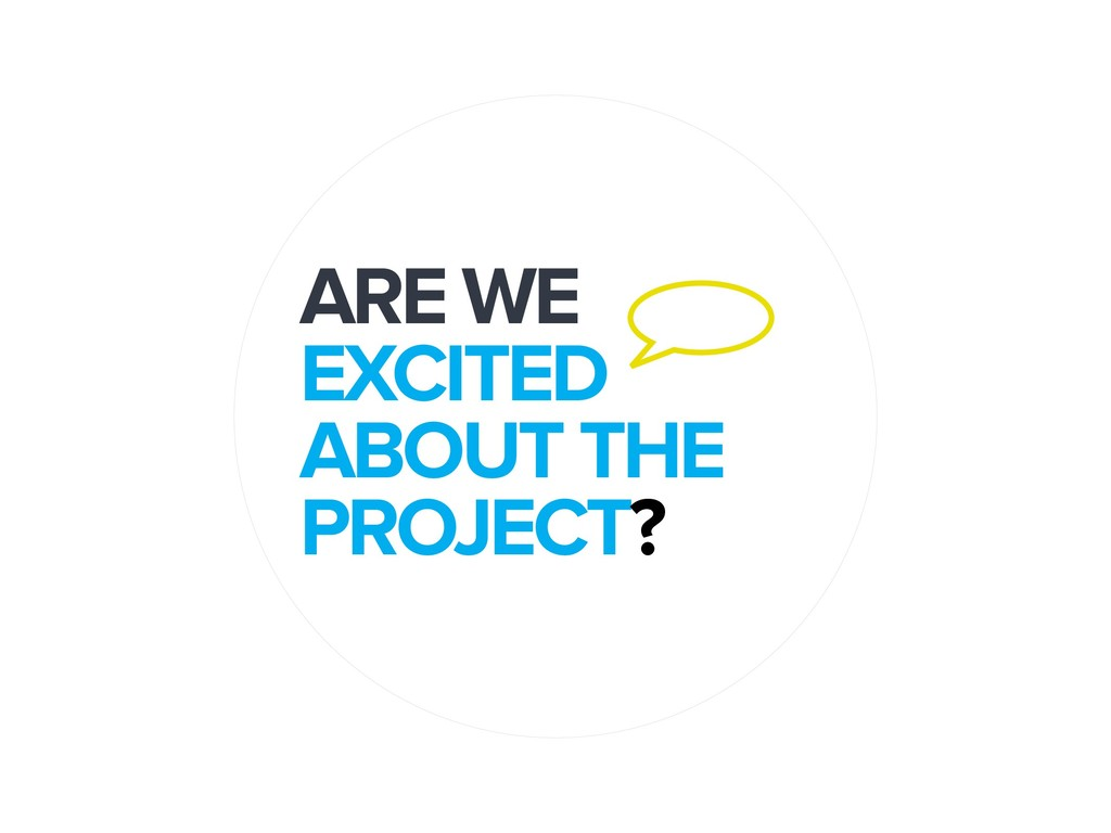 ARE WE EXCITED ABOUT THE PROJECT?