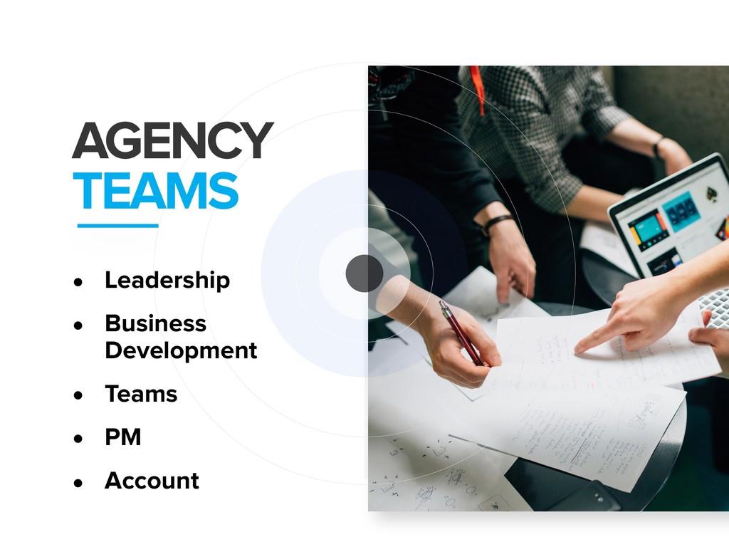 AGENCY TEAMS • Leadership • Business Developmen...