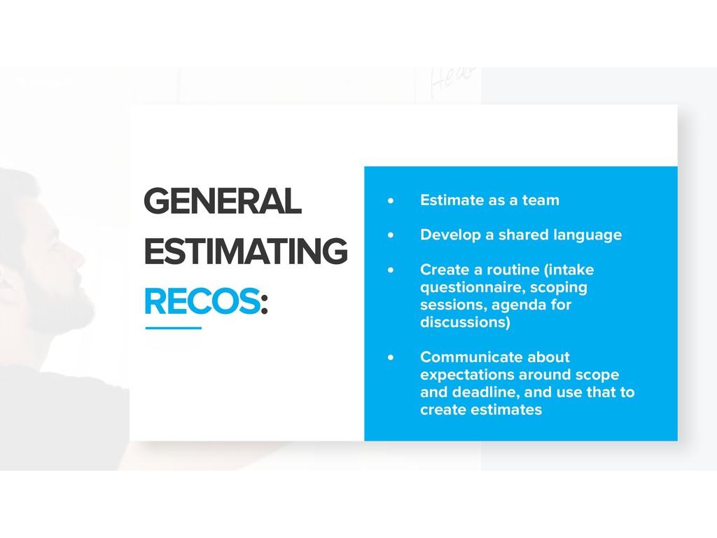 GENERAL ESTIMATING RECOS: • Estimate as a team ...
