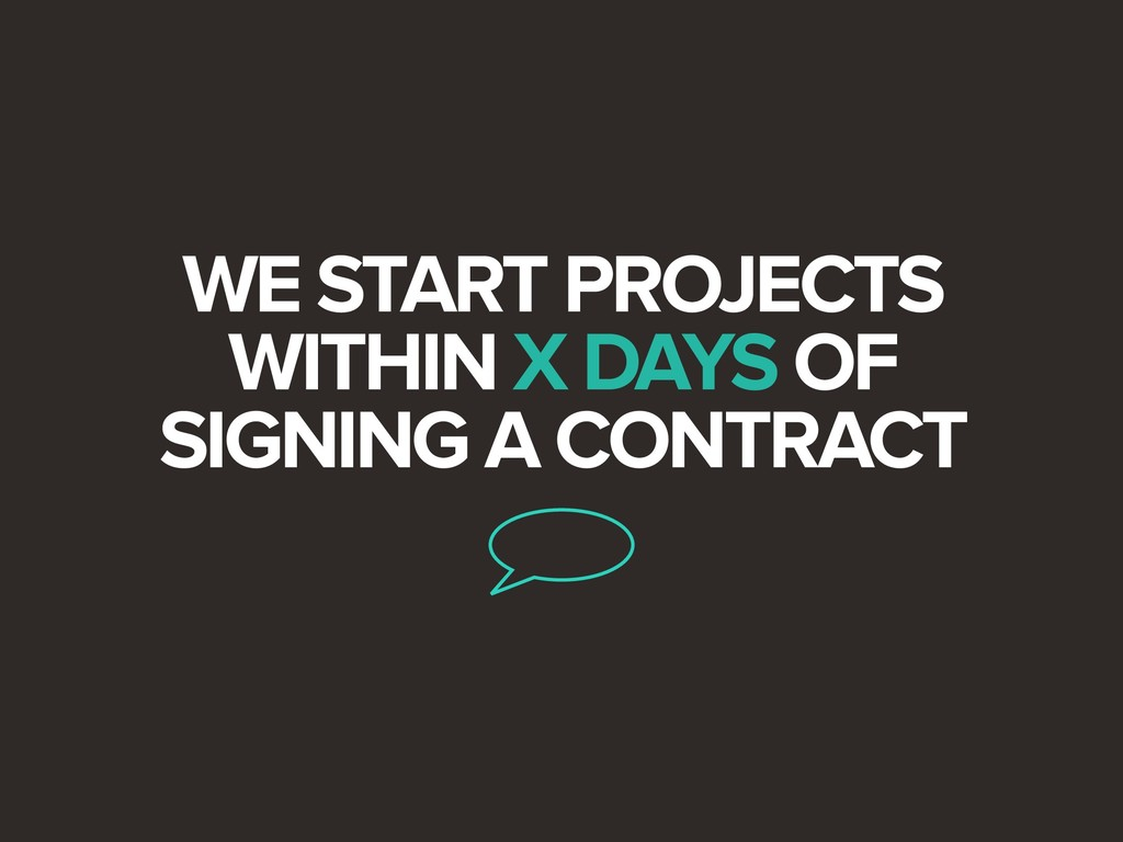WE START PROJECTS WITHIN X DAYS OF SIGNING A CO...