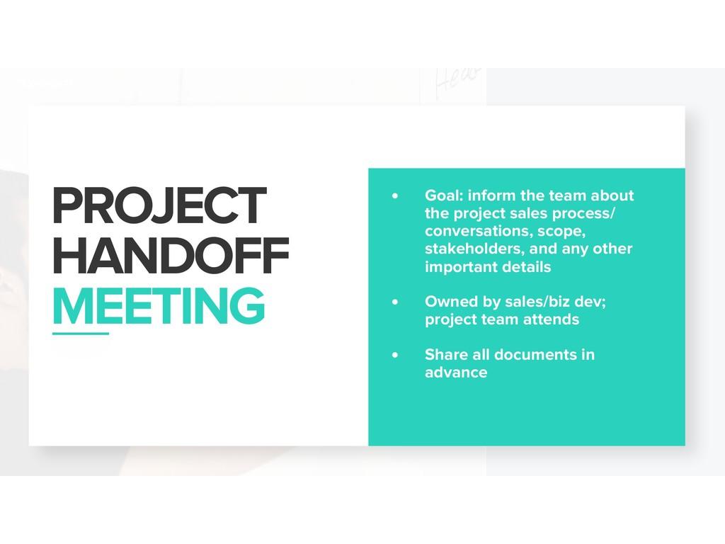 PROJECT HANDOFF MEETING • Goal: inform the tea...