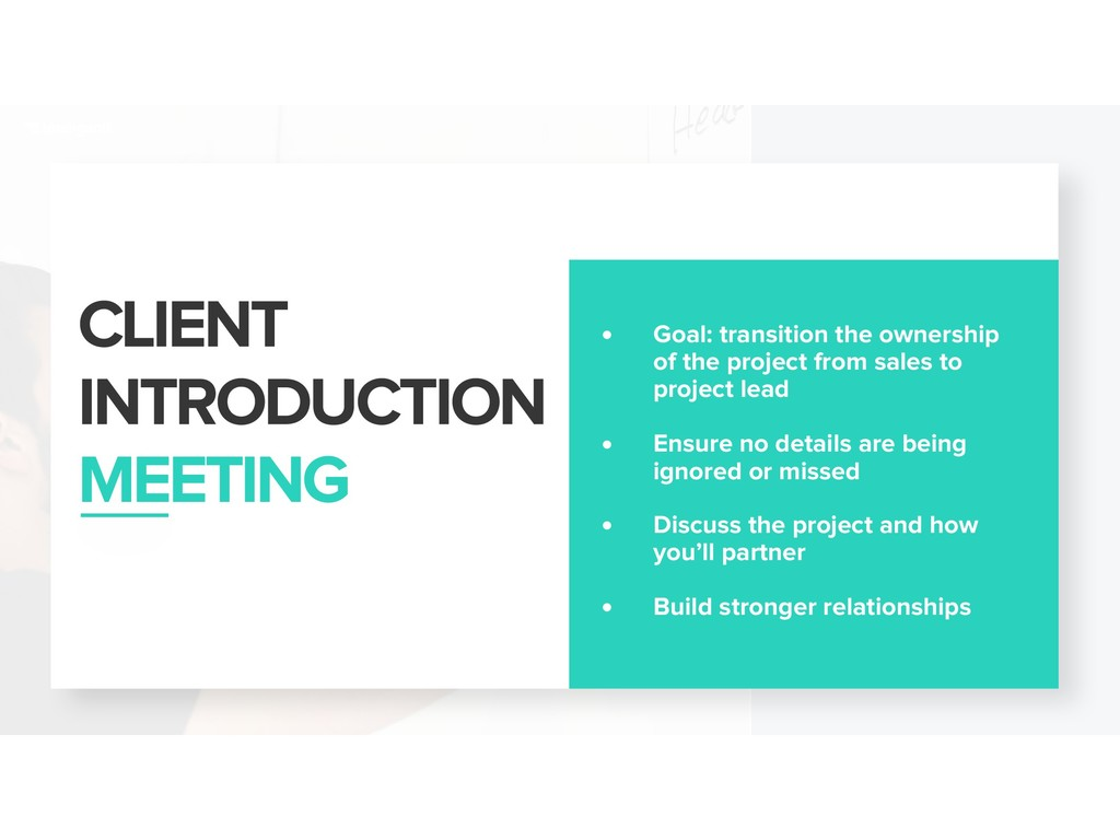 CLIENT INTRODUCTION MEETING • Goal: transition...