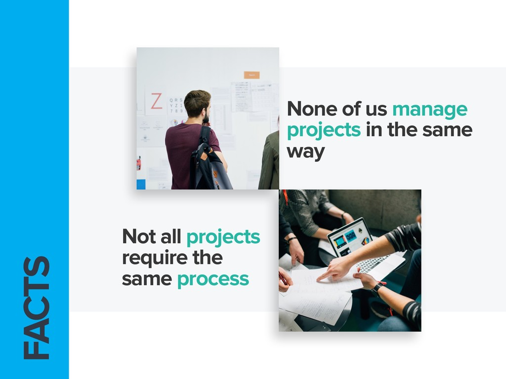 FACTS None of us manage projects in the same wa...