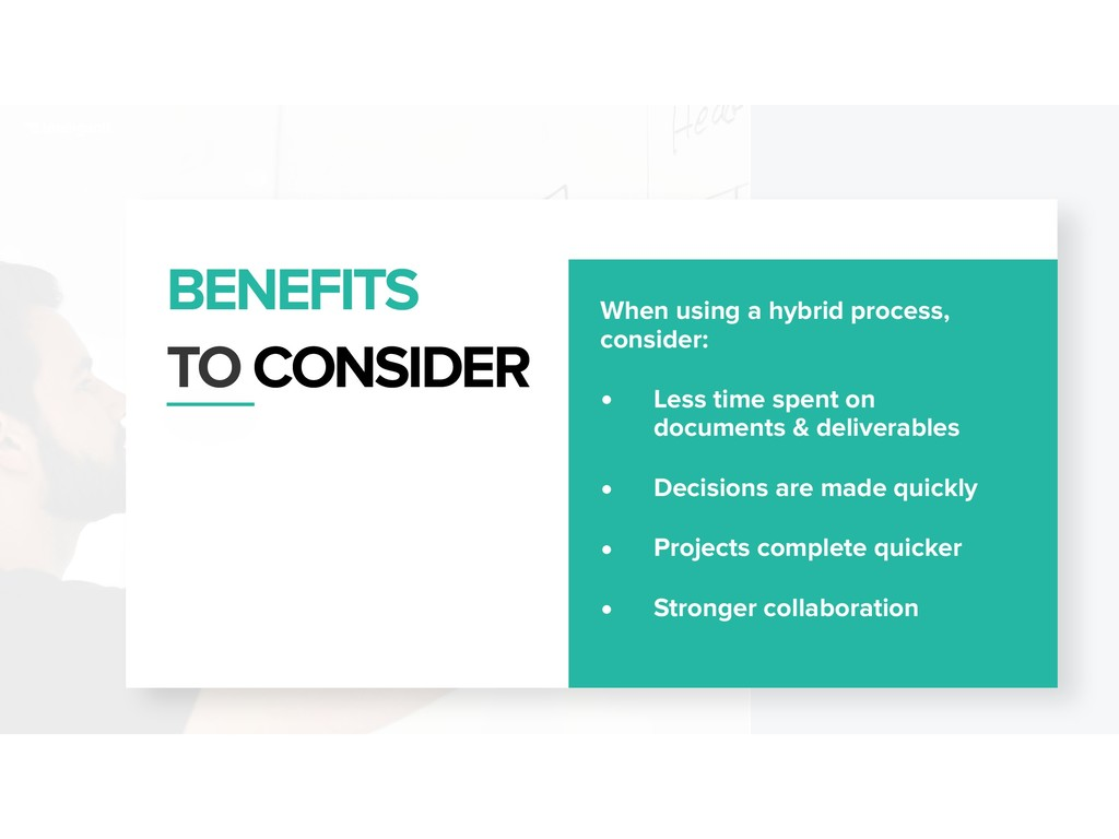 BENEFITS TO CONSIDER When using a hybrid proces...