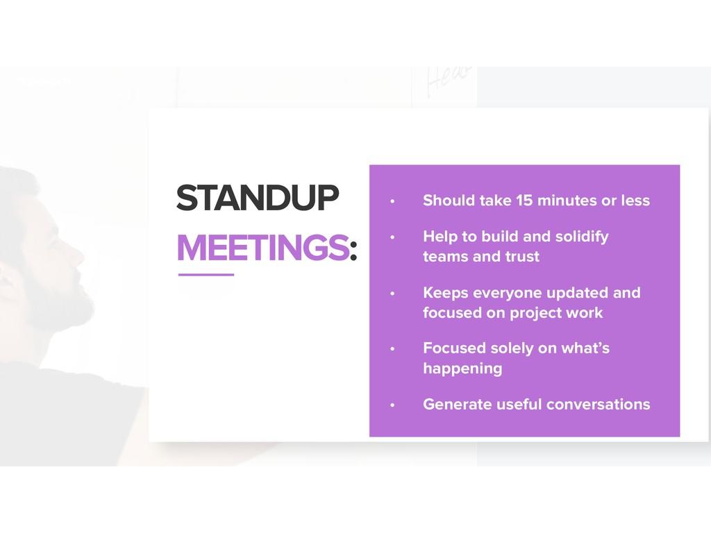 STANDUP MEETINGS: • Should take 15 minutes or l...