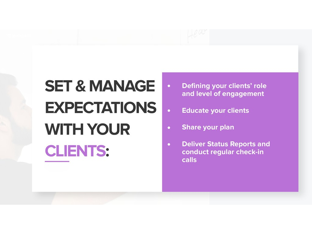 SET & MANAGE EXPECTATIONS WITH YOUR CLIENTS: • ...