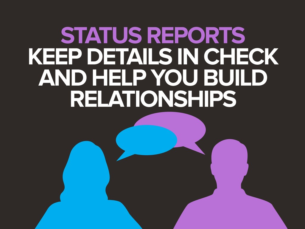 STATUS REPORTS KEEP DETAILS IN CHECK AND HELP Y...