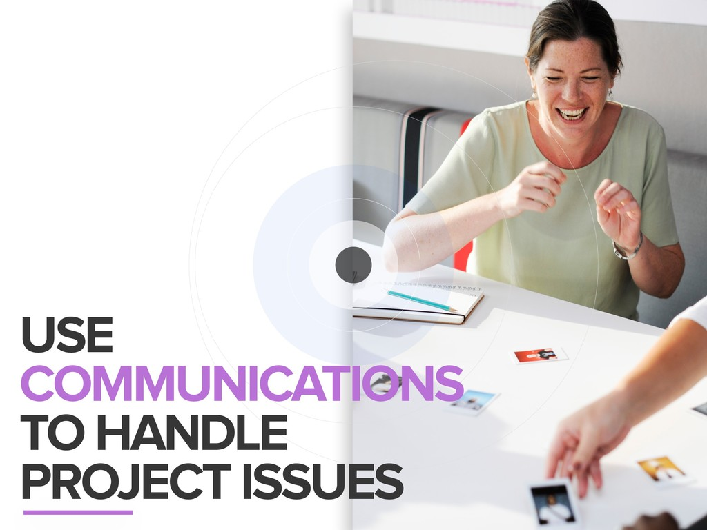 USE COMMUNICATIONS TO HANDLE PROJECT ISSUES