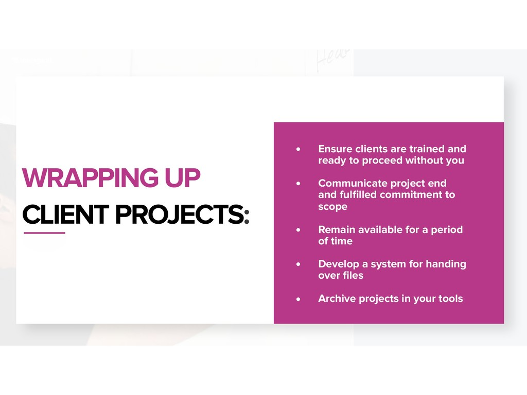 WRAPPING UP CLIENT PROJECTS: • Ensure clients a...