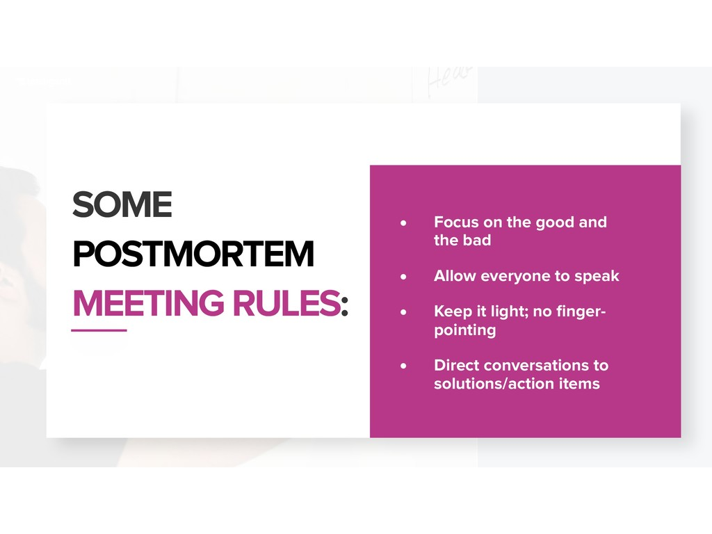 SOME POSTMORTEM MEETING RULES: • Focus on the g...