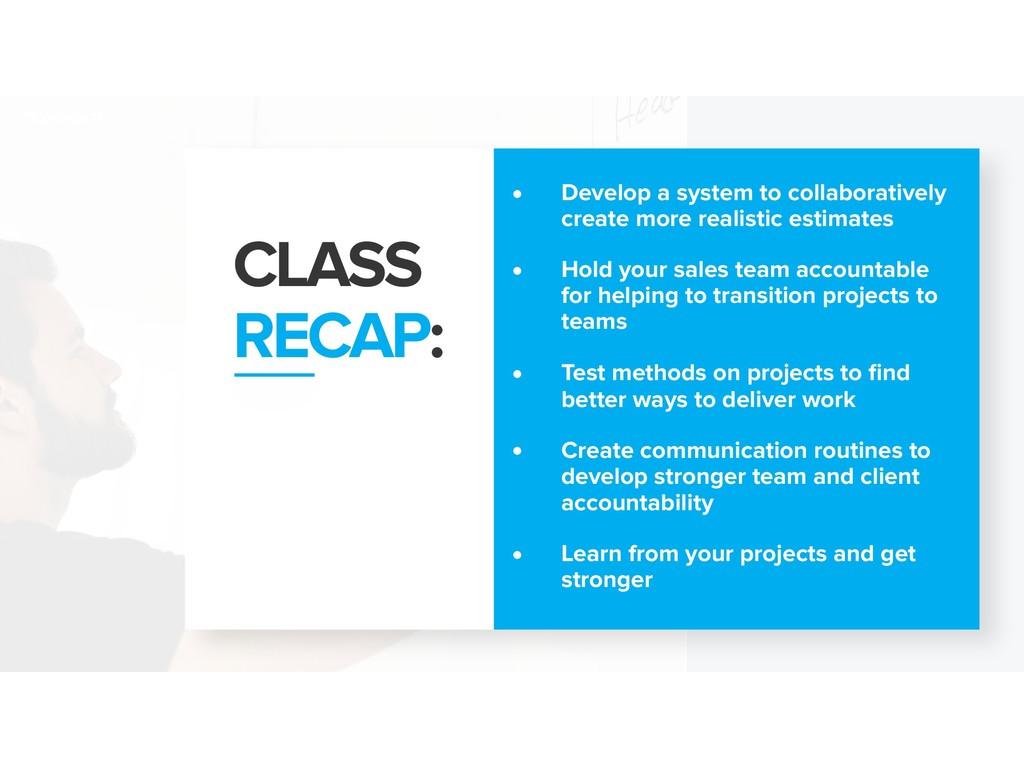 CLASS RECAP: • Develop a system to collaborati...