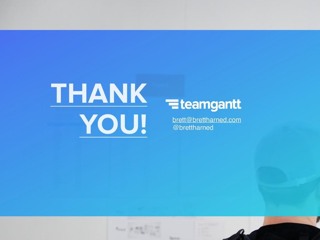 THANK YOU!  brett@brettharned.com @brettharned