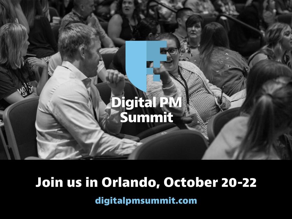 Join us in Orlando, October 20-22 digitalpmsumm...