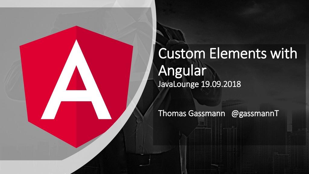 Custom Elements with Angular JavaLounge 19.09.2...