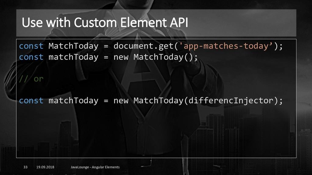 Use with Custom Element API 19.09.2018 JavaLoun...