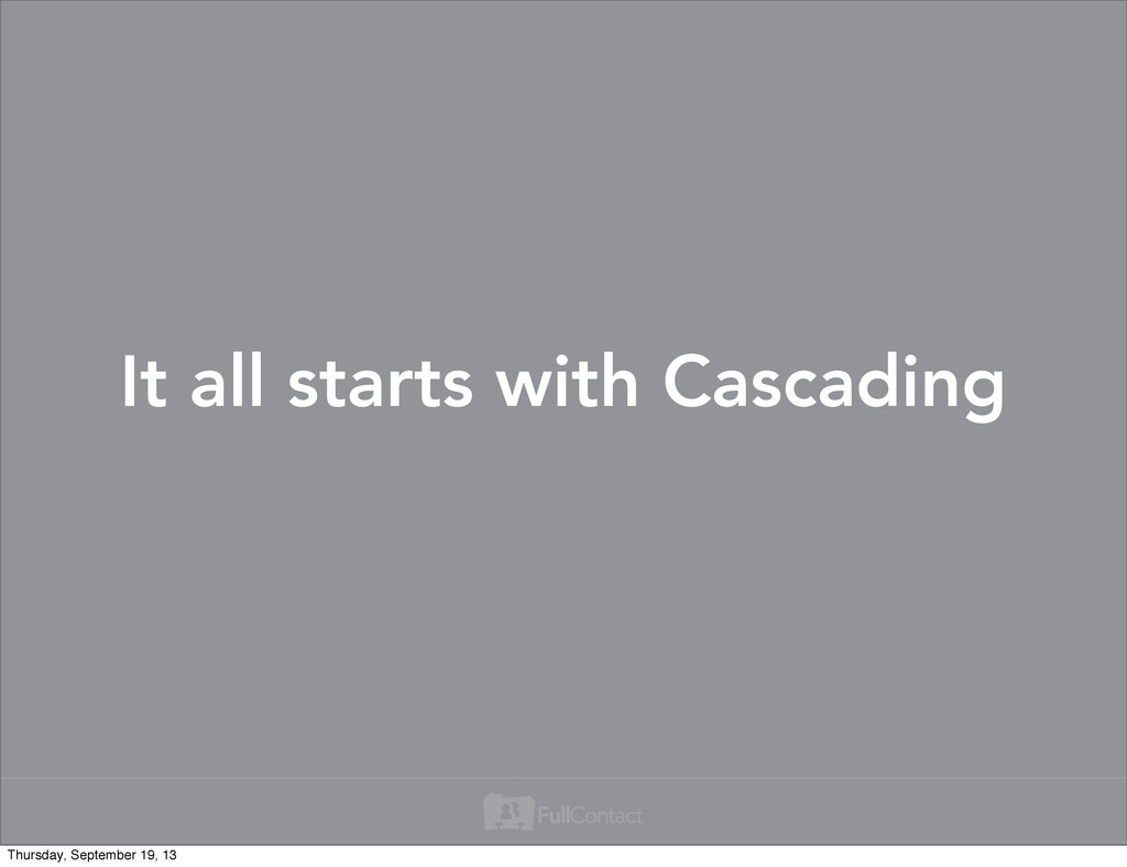 It all starts with Cascading Thursday, Septembe...
