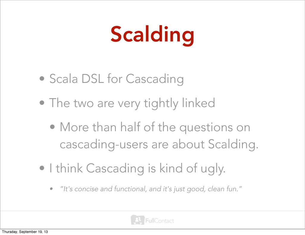 Scalding • Scala DSL for Cascading • The two ar...