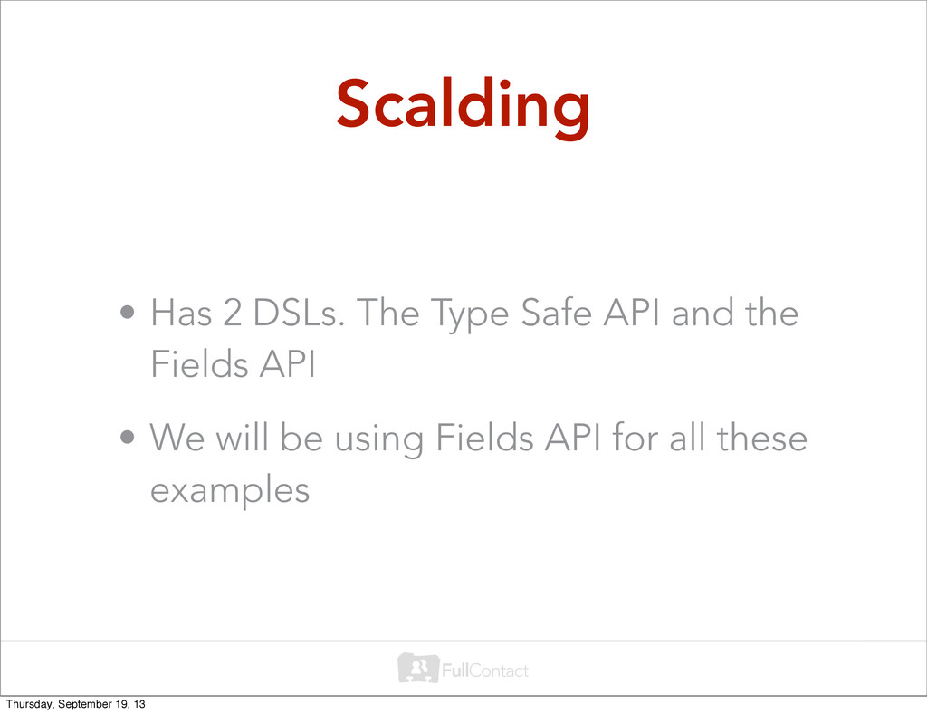 Scalding • Has 2 DSLs. The Type Safe API and th...