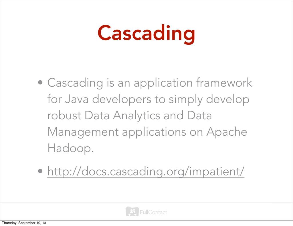 Cascading • Cascading is an application framewo...