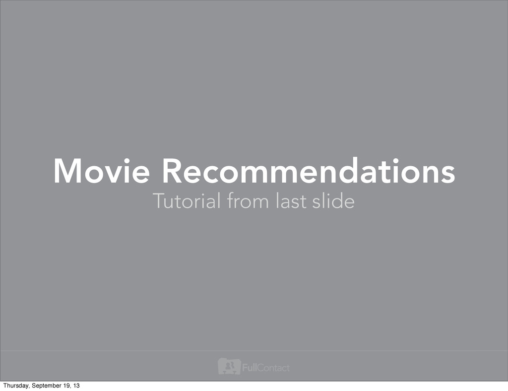 Movie Recommendations Tutorial from last slide ...