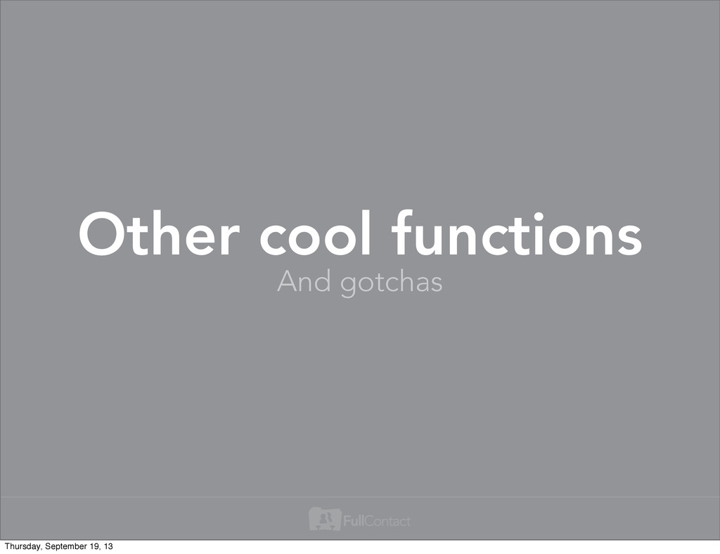 And gotchas Other cool functions Thursday, Sept...