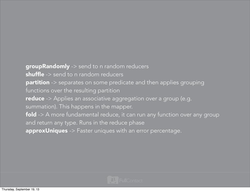 groupRandomly -> send to n random reducers shuf...