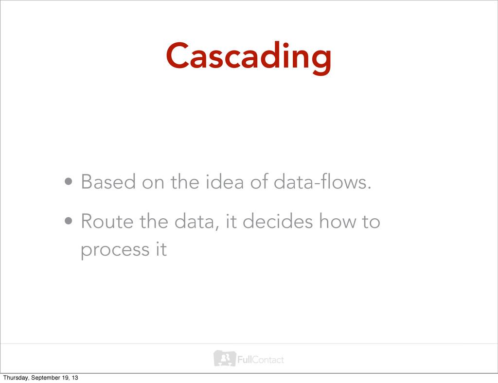 Cascading • Based on the idea of data-flows. • ...