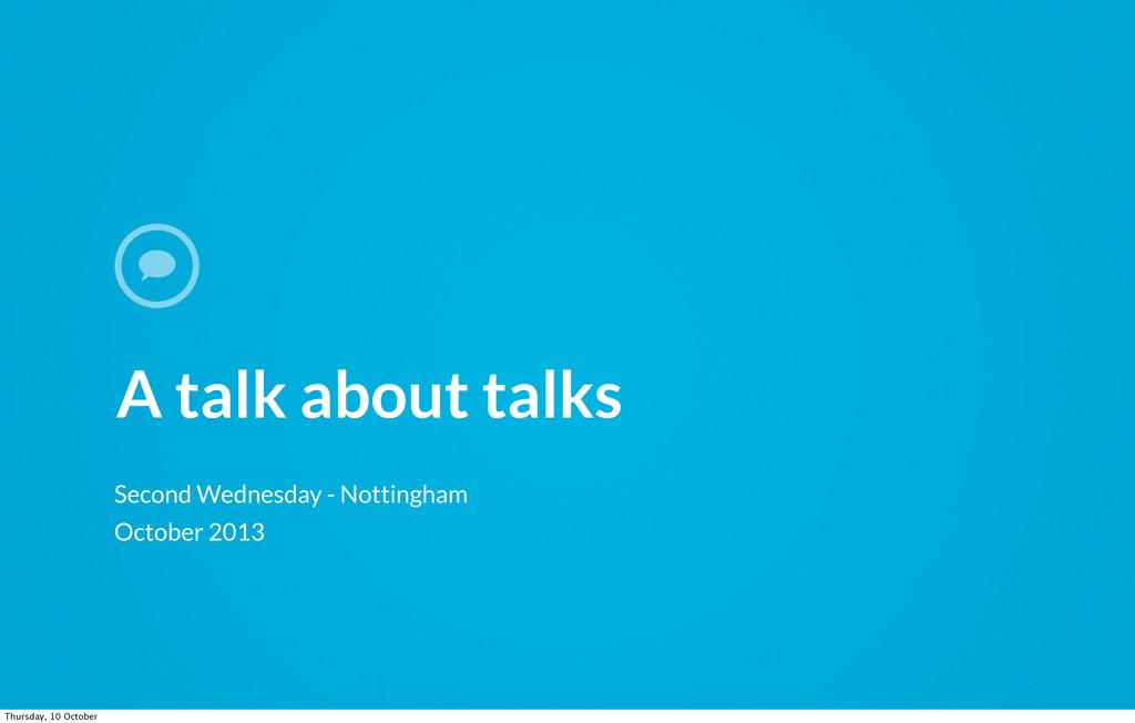 A talk about talks Second Wednesday - Nottingha...