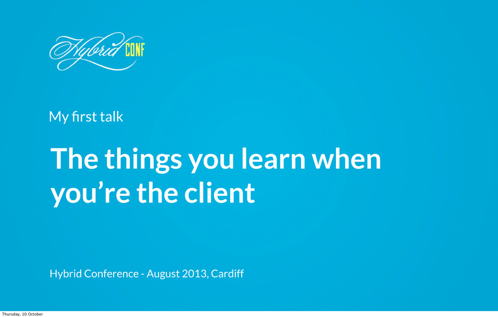 My first talk The things you learn when you're t...