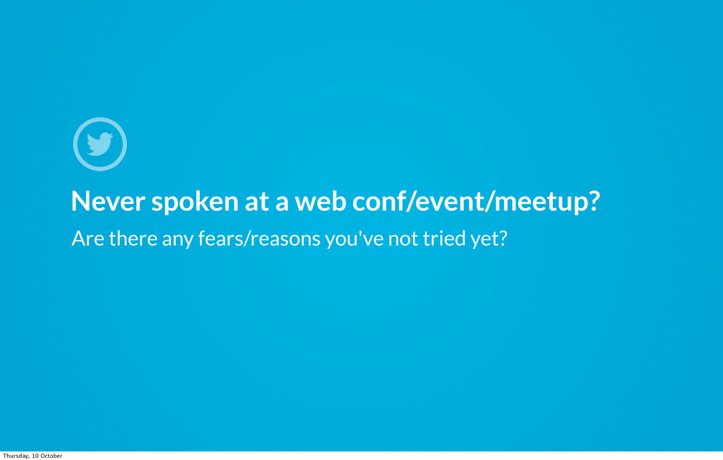 Never spoken at a web conf/event/meetup? Are th...