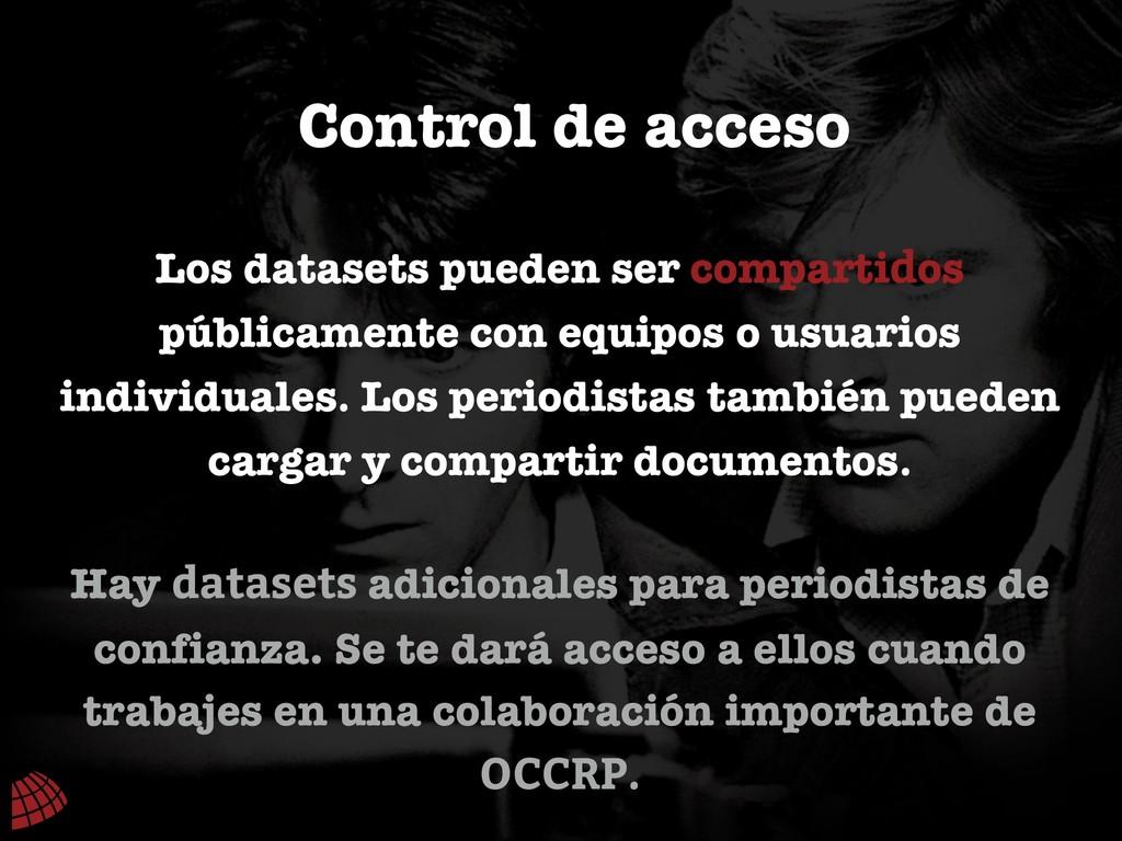 Control de acceso Los datasets pueden ser compa...