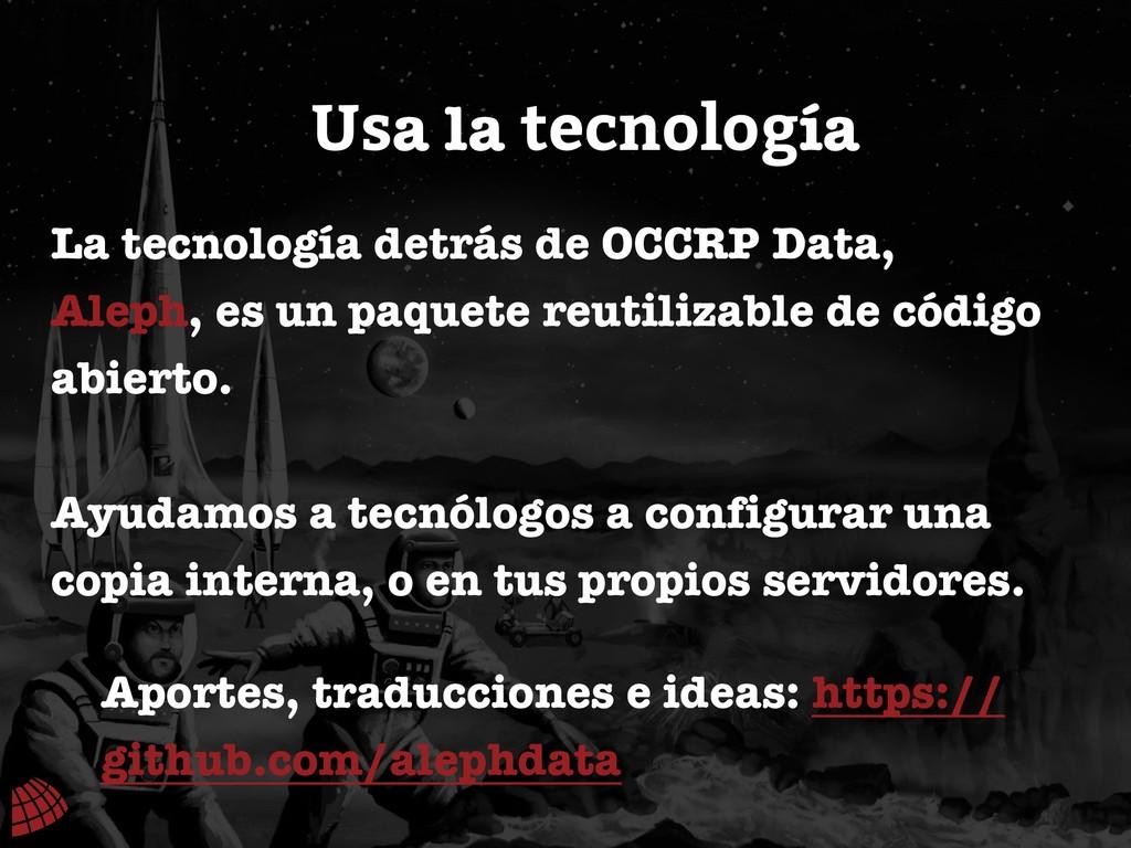 Usa la tecnología La tecnología detrás de OCCRP...