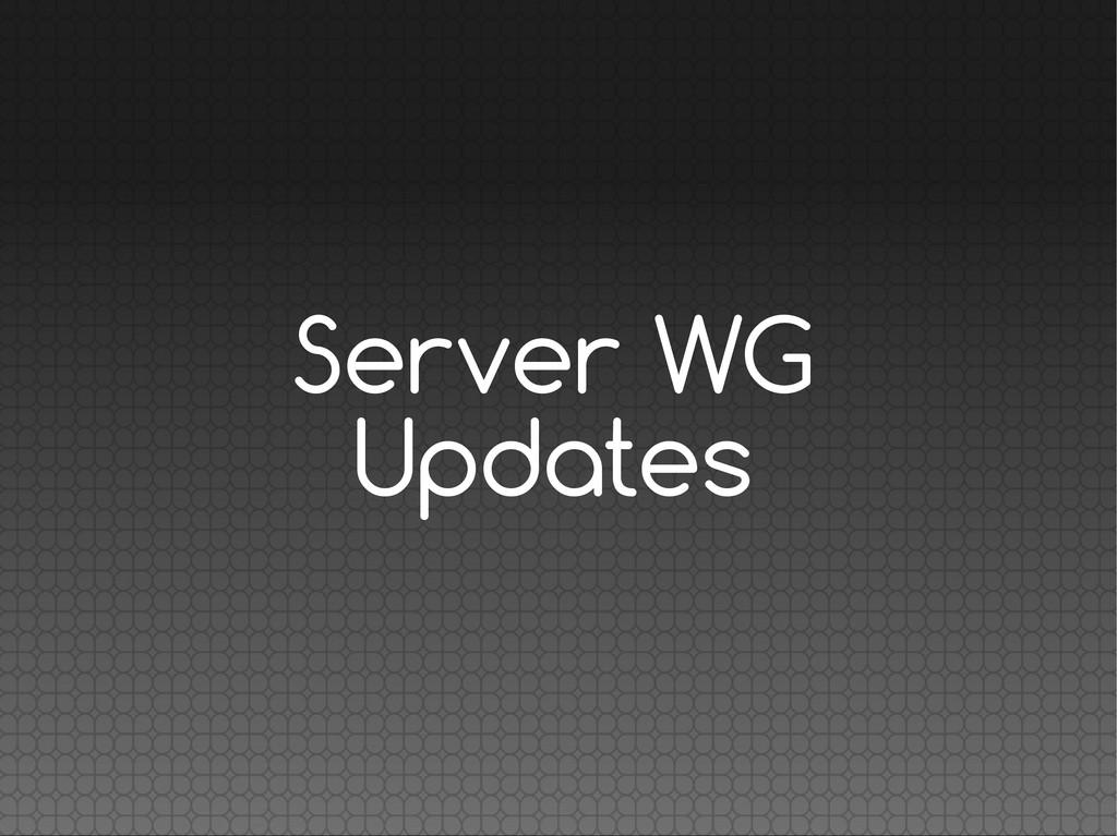 Server WG Updates