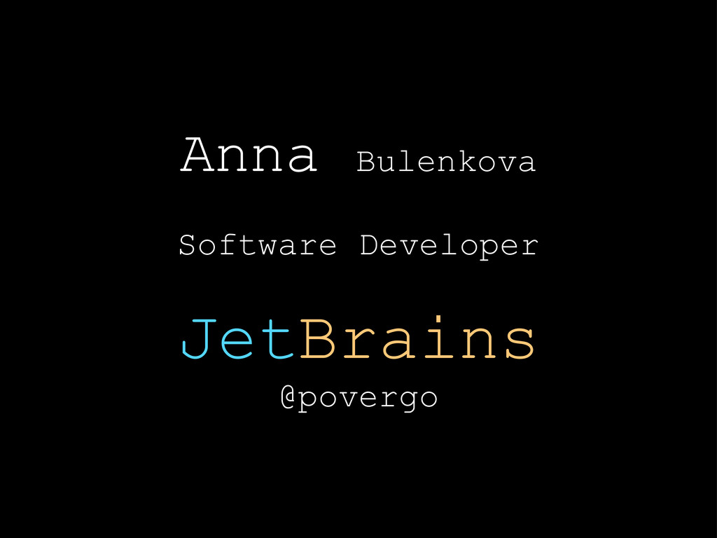 Anna Bulenkova Software Developer JetBrains @po...