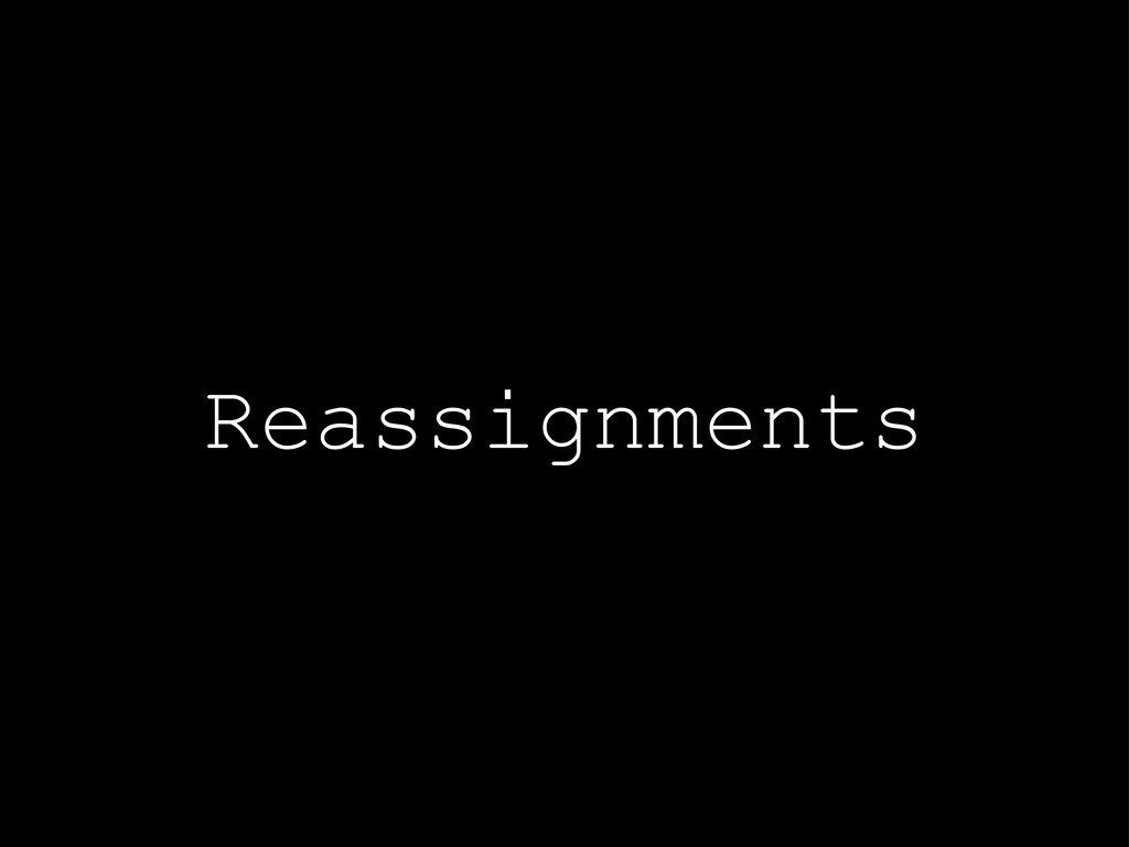 Reassignments