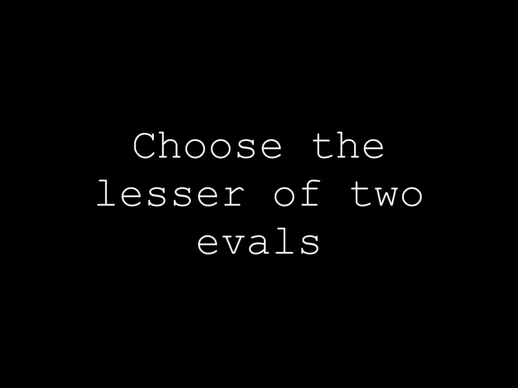 Choose the lesser of two evals