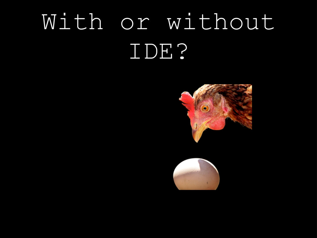 With or without IDE?